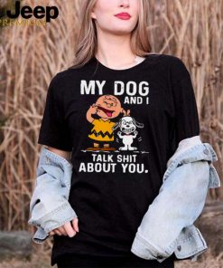 Snoopy And Charlie Brown My Dog And I Talk Shit About You T shirt